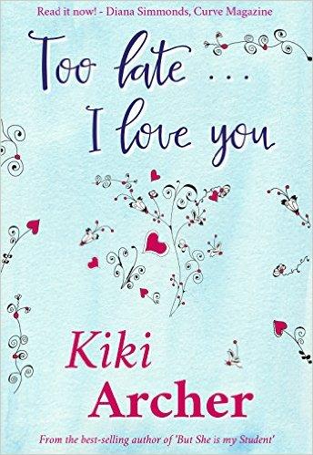 Too Late I Love You by Kiki Archer