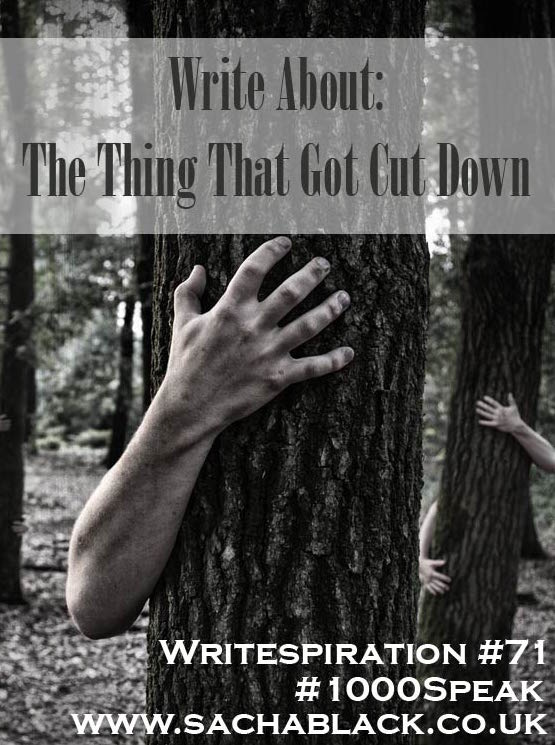 Write about the thing that got cut down