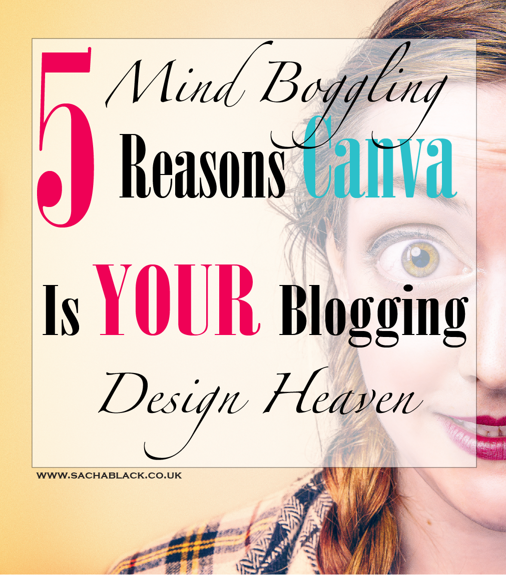 5 Mind Boggling Reasons Canva Is YOUR Blogging Design Heaven