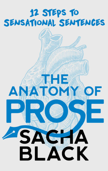 The Anatomy of Prose: 12 Steps to Sensational Sentences